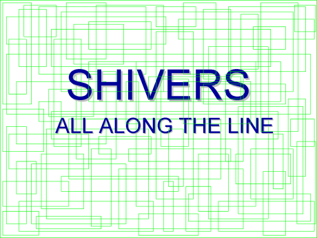 shivers all along the line II